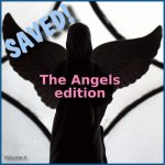 Saved! Vol. 6 – The Angels edition