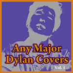 Any Major Bob Dylan Covers Vol. 1