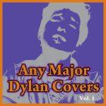 Any Major Bob Dylan Covers Vol. 1