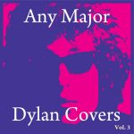 Any Major Bob Dylan Covers Vol. 3