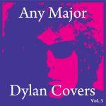 Any Major Bob Dylan Covers Vol. 3