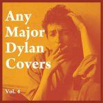 Any Major Bob Dylan Covers Vol. 4