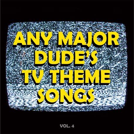 Any Major Dude With Half A Heart » TV Themes