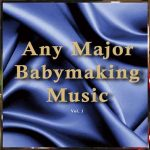Any Major Babymaking Music Vol. 1