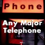 Any Major Telephone Vol. 1