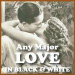Any Major Love in Black & White