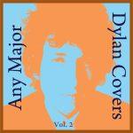 Any Major Bob Dylan Covers Vol. 2
