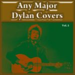 Any Major Dylan Covers Vol. 5