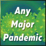 Any Major Pandemic