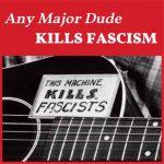 Any Major Dude Kills Fascism