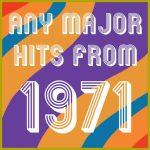 Any Major Hits from 1971